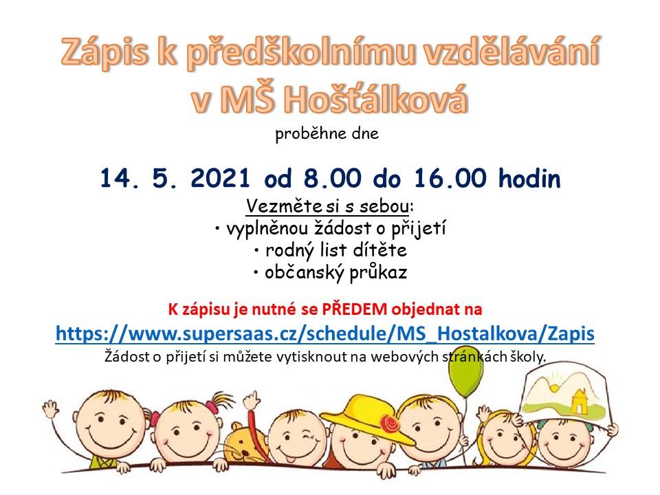 Zápis k předškolnímu vzdělávání proběhne dne 14. 5. 2021 od 8.00 do 16.00 hodin. S sebou si vezměte: vyplněnou žádost o přijetí, rodný list dítěte, občanský průkaz. K zápisu je nutné se předem objednat.